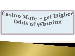 Casino Mate-get Higher Odds of Winning