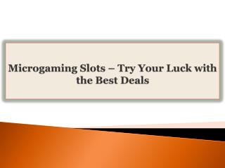 Microgaming Slots-Try Your Luck with the Best Deals
