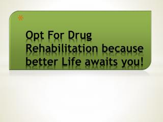 Opt For Drug Rehabilitation because better Life awaits you!
