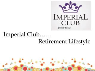 Retirement Lifestyle - Imperial Club