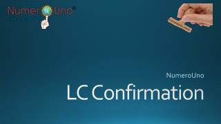 LC Confirmation provides a guarantee of payment on maturity Date.