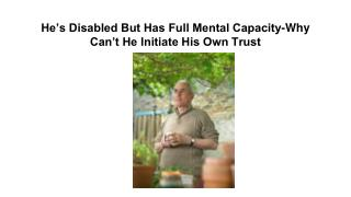 He's Disabled But Has Full Mental Capacity...