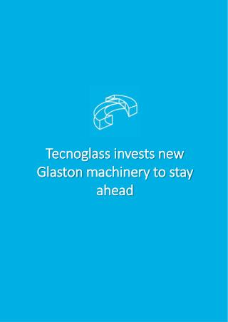 Tecnoglass invests new Glaston machinery to stay ahead