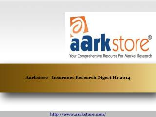 Aarkstore - Insurance Research Digest H1 2014