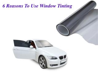6 Reasons To Use Window Tinting