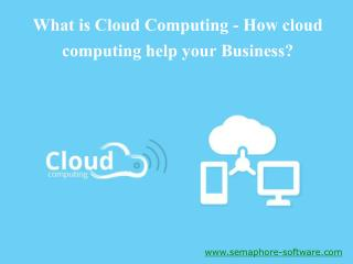 How can Cloud Computing help your Business?