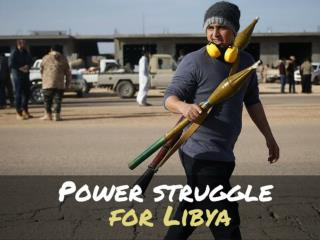 Power struggle for Libya