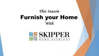 Furnish your home with Skipper Home Fashions-2015