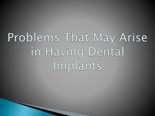 Problems That May Arise in Having Dental Implants
