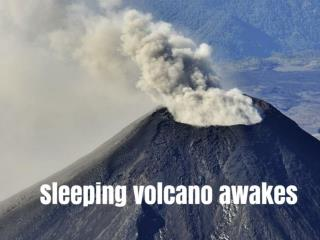 Sleeping volcano awakes