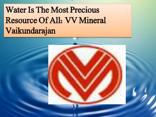 Water Is The Most Precious Resource Of All: VV Mineral Vaiku