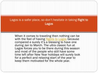 Lagos is a safer place, so don't hesitate in taking flight t