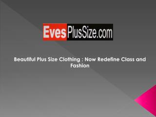 Beautiful Plus Size Clothing : Now Redefine Class and Fashio