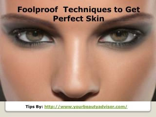 Foolproof Techniques to Get Perfect Skin