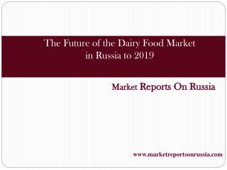 The Future of the Dairy Food Market in Russia to 2019