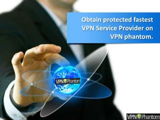 Obtain protected fastest VPN Service Provider on VPN phantom