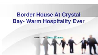 Border House At Crystal Bay- Warm Hospitality Ever