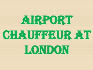 AIRPORT CHAUFFEUR AT London
