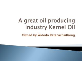 A great oil producing industry Kernel Oil