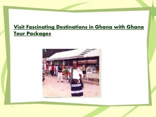 Visit Fascinating Destinations in Ghana with Ghana Tour Pack
