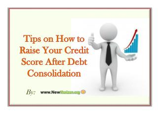 Tips on How to Raise Your Credit Score After Debt Consolidat
