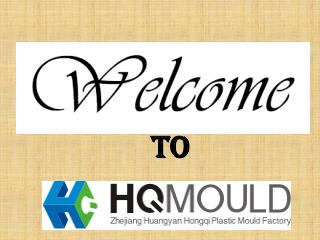 H.Q. Mould: A professional China mould manufacturer