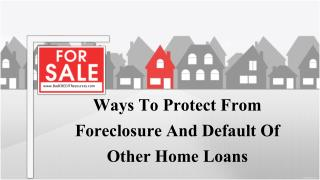 Ways To Protect From Foreclosure And Default Of Other Home L