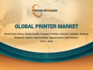 Global Printer Market 2014-2018 Forecast, Landscape