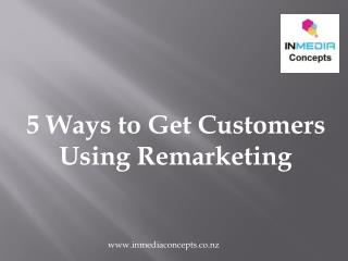 5 Ways to Get Customers Using Remarketing