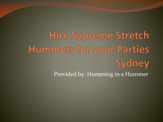 Hire Supreme Stretch Hummers in Sydney for your Parties