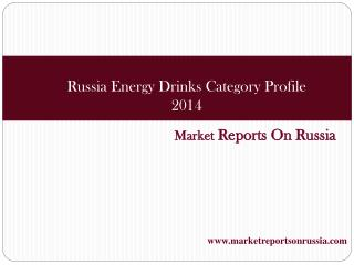 Russia Energy Drinks Category Profile 2014