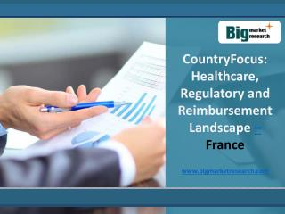 Healthcare, Regulatory and Reimbursement Landscape in France