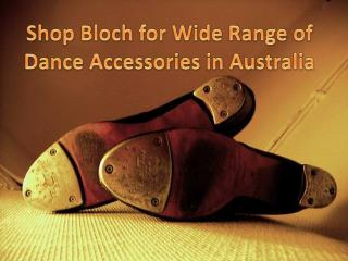 Shop Bloch for Wide Range of Dance Accessories in Australia