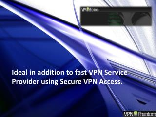 Ideal in addition to fast VPN Service Provider using Secure