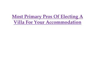 Most Primary Pros Of Electing A Villa For Your Accommodation
