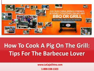 How To Cook A Pig On The Grill: Tips For The Barbecue Lover