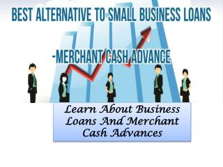 Learn About Business Loans And Merchant Cash Advances