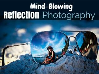 Mind-Blowing Reflection Photography