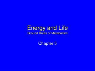 Energy and Life Ground Rules of Metabolism