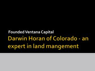 Darwin Horan of Colorado - an expert in land management