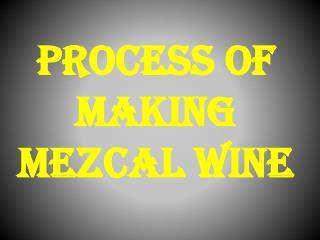 Process OF making Mezcal Wine