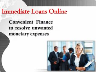 Immediate Loans Online To Resolve Your Sudden Fiscal Woes