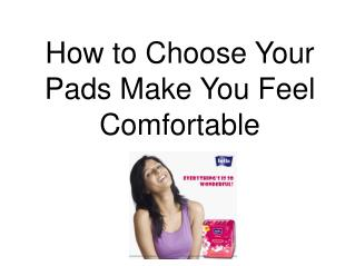 Choose Your Pads Make You Feel Comfortable