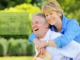 55  Active Adult Living Community - How to Choose!