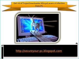 How To Remove TrojanDownloader:Win32/Lacam.A