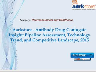 Aarkstore - Antibody Drug Conjugate Insight