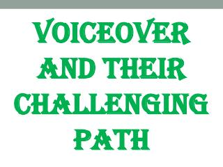 Voiceover and Their Challenging Path