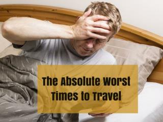 The 15 Absolute Worst Times to Travel