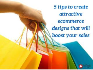 5 tips to create attractive ecommerce designs that will boos