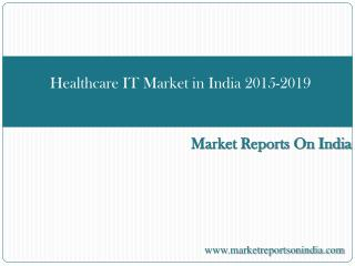 Healthcare IT Market in India 2015-2019